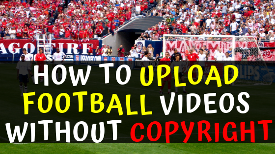 How to upload Football Videos without Copyright