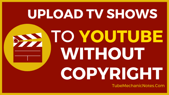 How to Upload Tv Shows to YouTube without Copyright