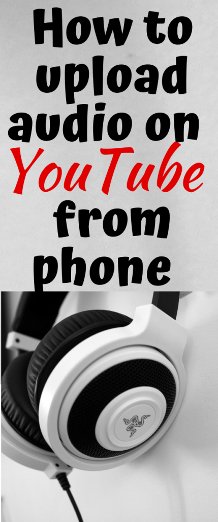 How to upload audio on youtube from phone