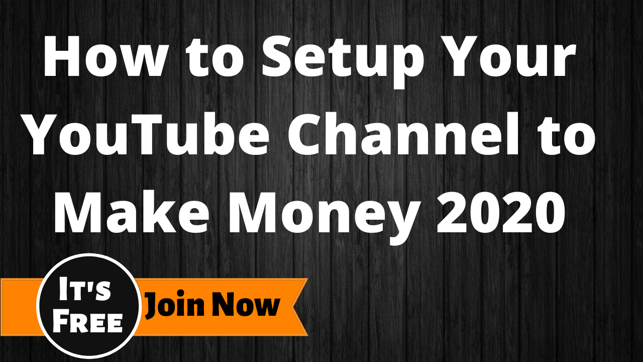 How to Setup Your YouTube Channel to Make Money 2020